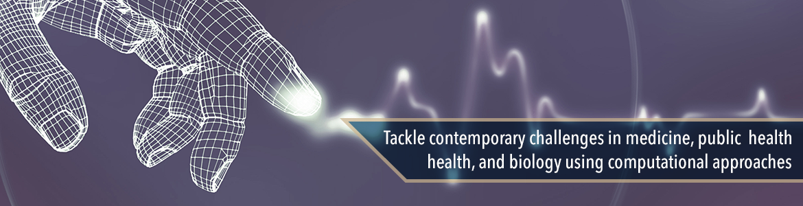 Tackle contemporary challenges in medicine, public health, and biology using computational approaches