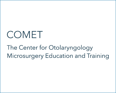 COMET The Center for Otolaryngology Microsurgery Education and Training
