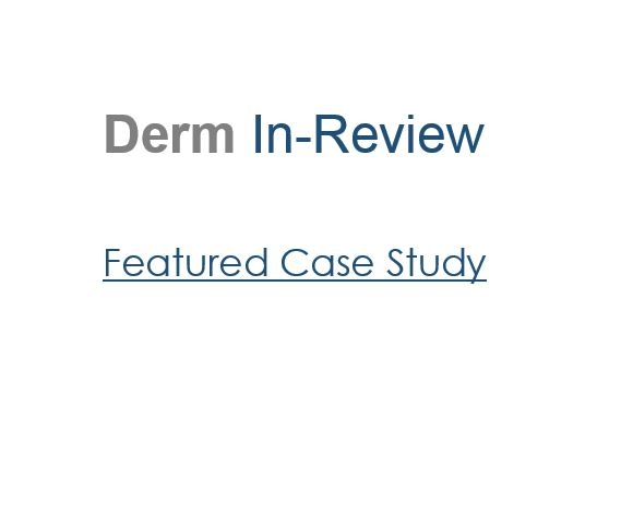 Derm In-Review's February Featured Case Study | The Department of