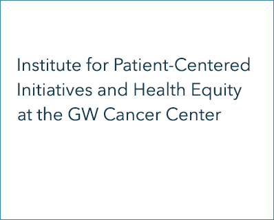 Institute for Patient-Centered Initiatives and Health Equity at the GW Cancer Center