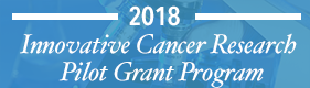 2018 Innovative Cancer Research Pilot Grant Program