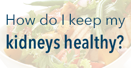 how do I keep my kidneys healthy? button