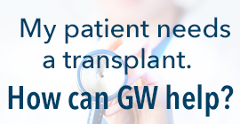 My patient needs a transplant. How can GW help? button