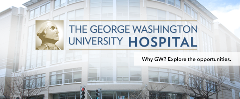 The GWU Hospital: Why GW? Explore the Opportunities
