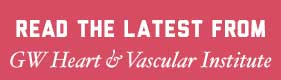 Read the latest from GW Heart and Vascular Institute