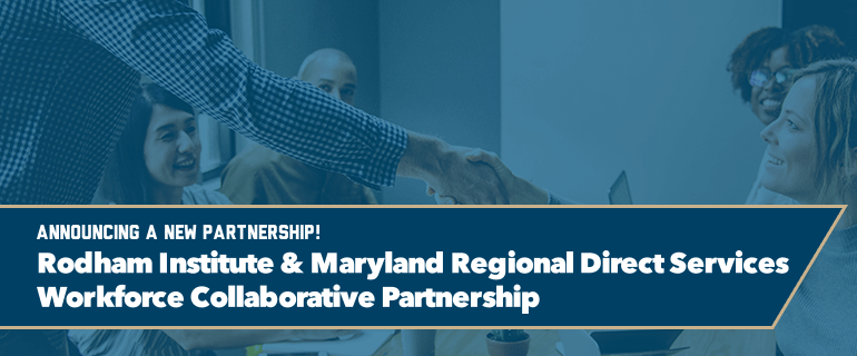 Rodham Institute and Maryland Regional Direct Services Workforce Collaborative Partnership