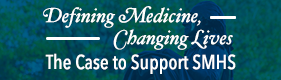Defining Medicine and Changing Lives: The Case to Support SMHS