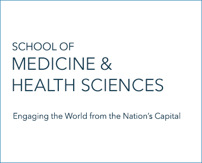 School of Medicine and Health Sciences: Engaging the World from the Nation's Capital