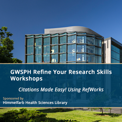 GWSPH Refine Your Research Skills Workshops - Citations Made Easy! Using RefWorks [WebEx]