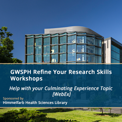 GWSPH Refine Your Research Skills Workshops - Help with your Culminating Experience Topic [WebEx/in person]