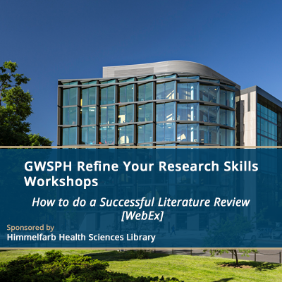 GWSPH Refine Your Research Skills Workshops - How to do a Successful Literature Review [WebEx]