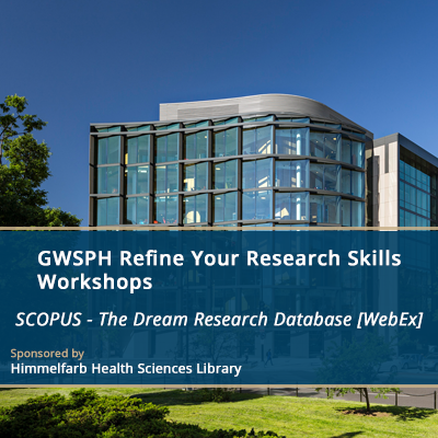 GWSPH Refine Your Research Skills Workshops - Scopus: The Dream Research Database [WebEx]