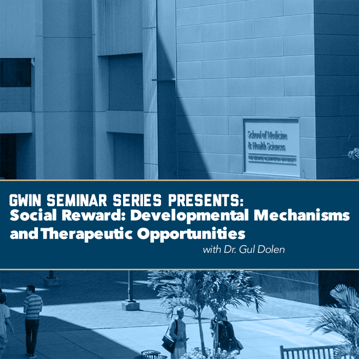 GWIN Seminar Series: Social Reward: Developmental Mechanisms and Therapeutic Opportunities Event Banner