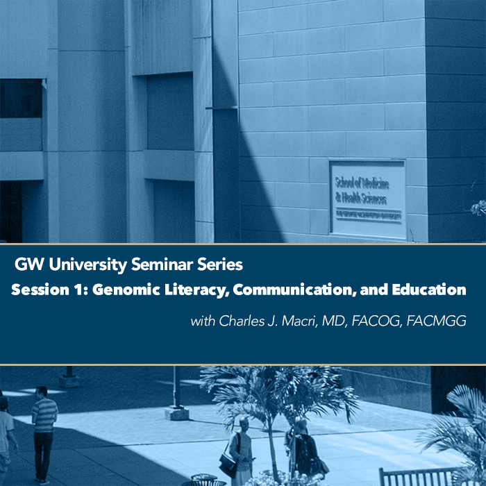 GW University Seminar Series  Session 1: Genomic Literacy, Communication, and Education Event Banner