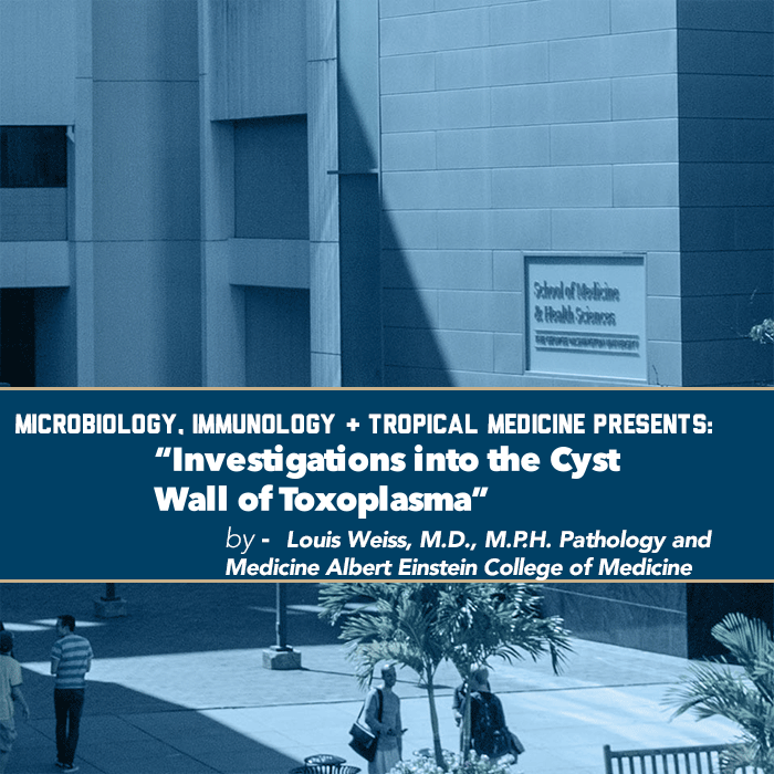 "Microbiology, Immunology & Tropical Medicine presents: ""Investigations into the Cyst Wall of Toxoplasma"" Event Banner"