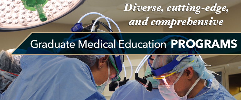 Diverse, cutting-edge and comprehensive Graduate Medical Education Programs