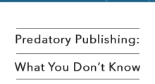 Updates in Scholarly Communications: Publishing, Impact, and Visibility - Predatory Publishing: What You Don't Know, Can Hurt You!