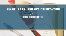 Himmelfarb Library Orientation for IBS Students