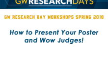 GW Research Day Workshops 2018 - How to Present Your Poster and Wow Judges!