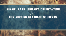 Himmelfarb Library Orientation for New Nursing Graduate Students