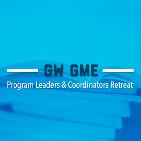GME Program  Leaders and Coordinators Retreat
