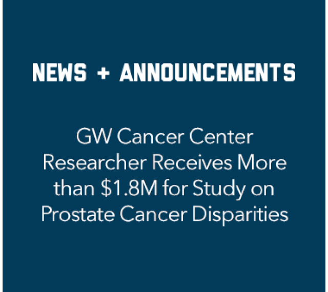 News and Announcements: GW Cancer Center Researcher Receives than $1.8M for study on prostate cancer disparities