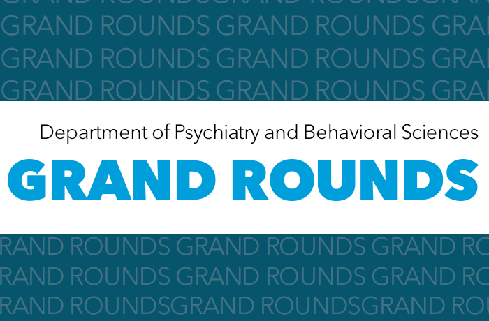 The Department of Psychiatry and Behavioral Sciences Grand Rounds Event Banner