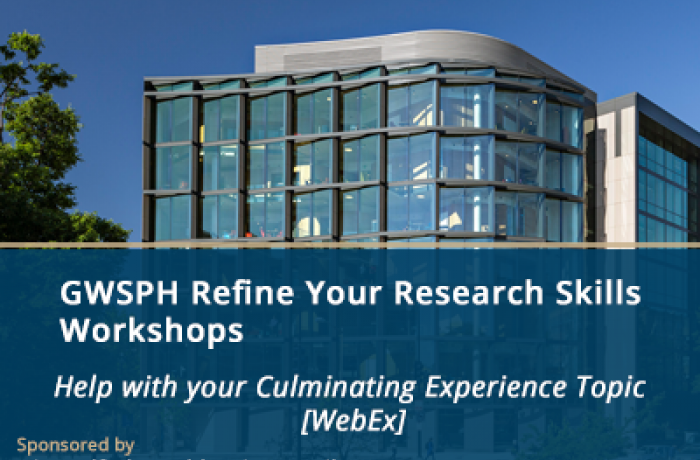 GWSPH Refine Your Research Skills workshops - Help with your Culminating Experience Topic [WebEx]