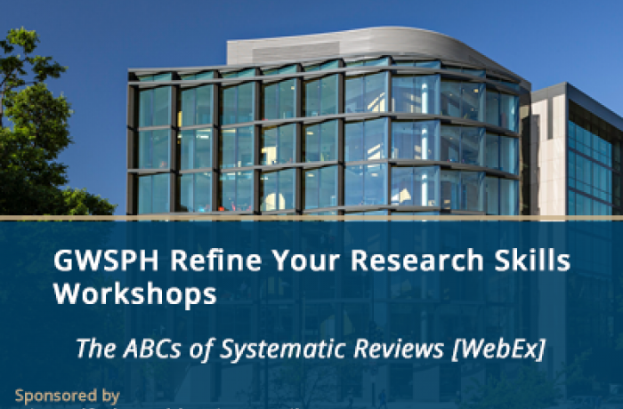 GWSPH Refine Your Research Skills Workshops - The ABCs of Systematic Reviews