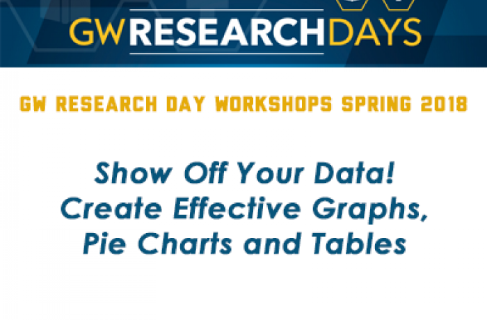 GW Research Day Workshops 2018 - Show Off Your Data! Create Effective Graphs, Pie Charts & Tables