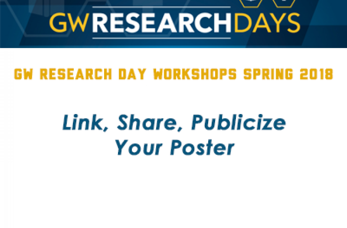 GW Research Day Workshop 2018 - Link, Share, Publicize Your Poster