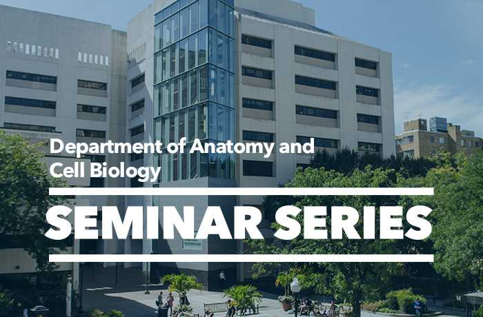 Department of Anatomy and Cell Biology Seminar Series