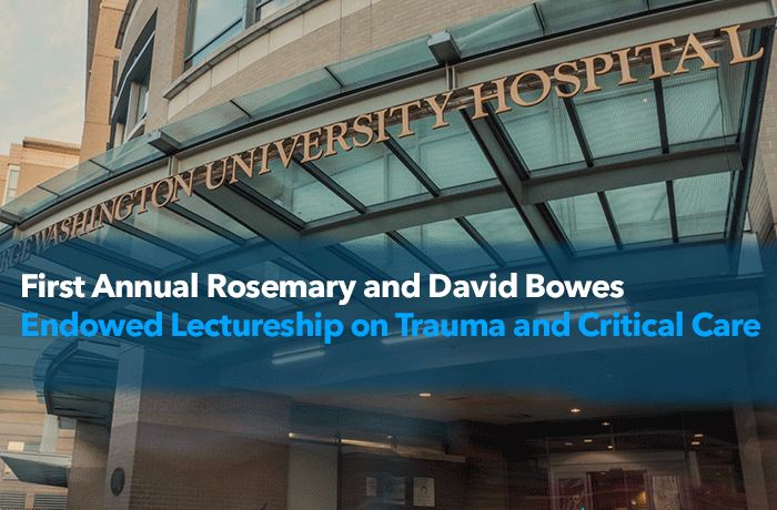 First Annual Rosemary and David Bowes Endowed Lectureship on Trauma and Critical Care Event Banner