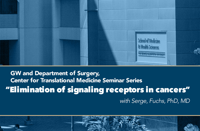 GW and Department of Surgery, Center for Translational Medicine Seminar Series: Elimination of signaling receptors in cancers Event Banner