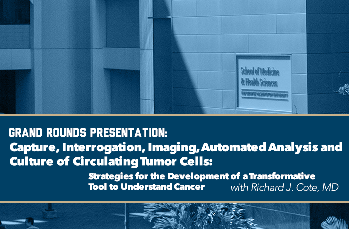 Grand Rounds Presentation: Capture, Interrogation, Imaging, Automated Analysis and Culture of Circulating Tumor Cells: Strategies for the Development of a Transformative Tool to Understand Cancer Event Banner