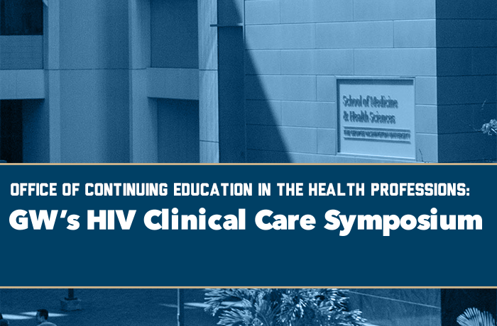 Office of Continuing Education in the Health Professions: GW's HIV Clinical Care Symposium Event Banner
