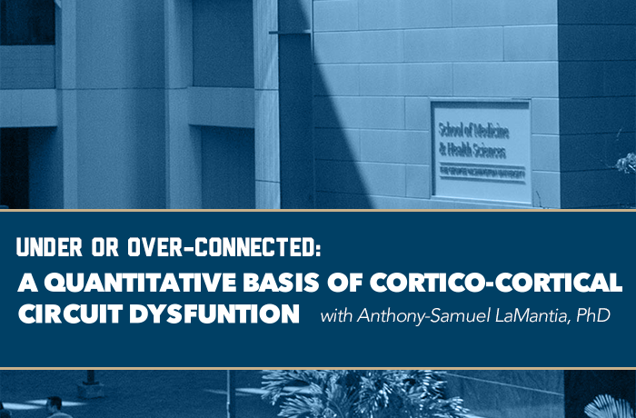 UNDER OR OVER-CONNECTED: A QUANTITATIVE BASIS OF CORTICO-CORTICAL CIRCUIT DYSFUNTION Event Banner