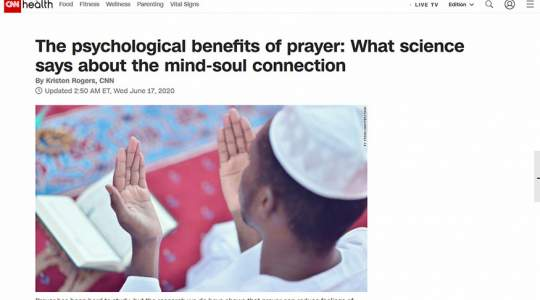 CNN - The Psychological Benefits of Prayer: What Science Says About the Mind-Soul Connection