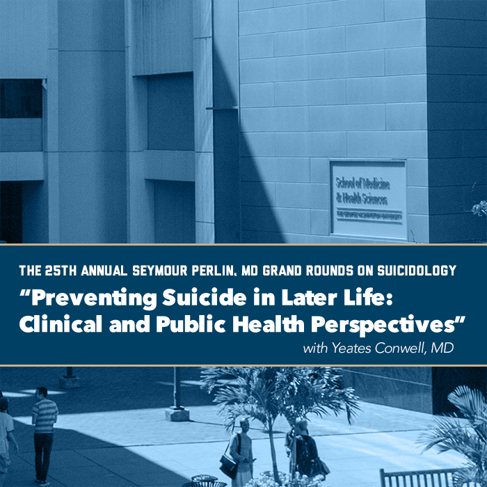 The 25th Annual Seymour Perlin, MD Grand Rounds on Suicidology: Preventing Suicide in Later Life: Clinical and Public Health Perspectives Event Banner
