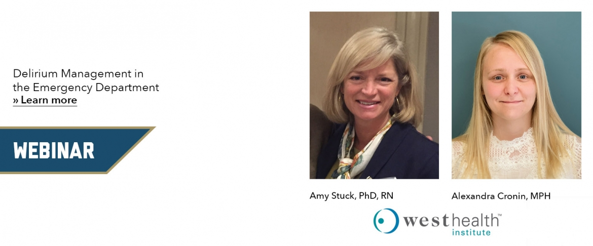 Webinar: Delirium Management in  the Emergency Department» Learn more; Pictures: Amy Stuck, PhD, RN and Alexandra Cronin, MPH; Logo: West Health Institute