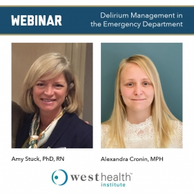 Banner: Webinar - Delirium Management in the Emergency Department; Pictures: Amy Stuck, PhD, RN and Alexandra Cronin, MPH; Logo: West Health Institute
