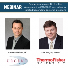 Webinar - Procalcitonin as an Aid for Risk Assessment in COVID-19 and Influenza Related Secondary Bacterial Infections; Photo of Andrew Meltzer, MD and Mike Broyles, PhramD; Logos - Urgent Matters, ThermoFisher Scientific